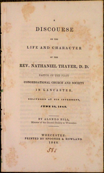 Image for Discourse on the Life and Character of the Rev. Nathaniel Thayer, D.D. Pastor of the First Congregational Church and Society in Lancaster, Delivered at His Interment, June 29, 1840.  By Alonzo Hill, Minister of the Second Society in Worcester.