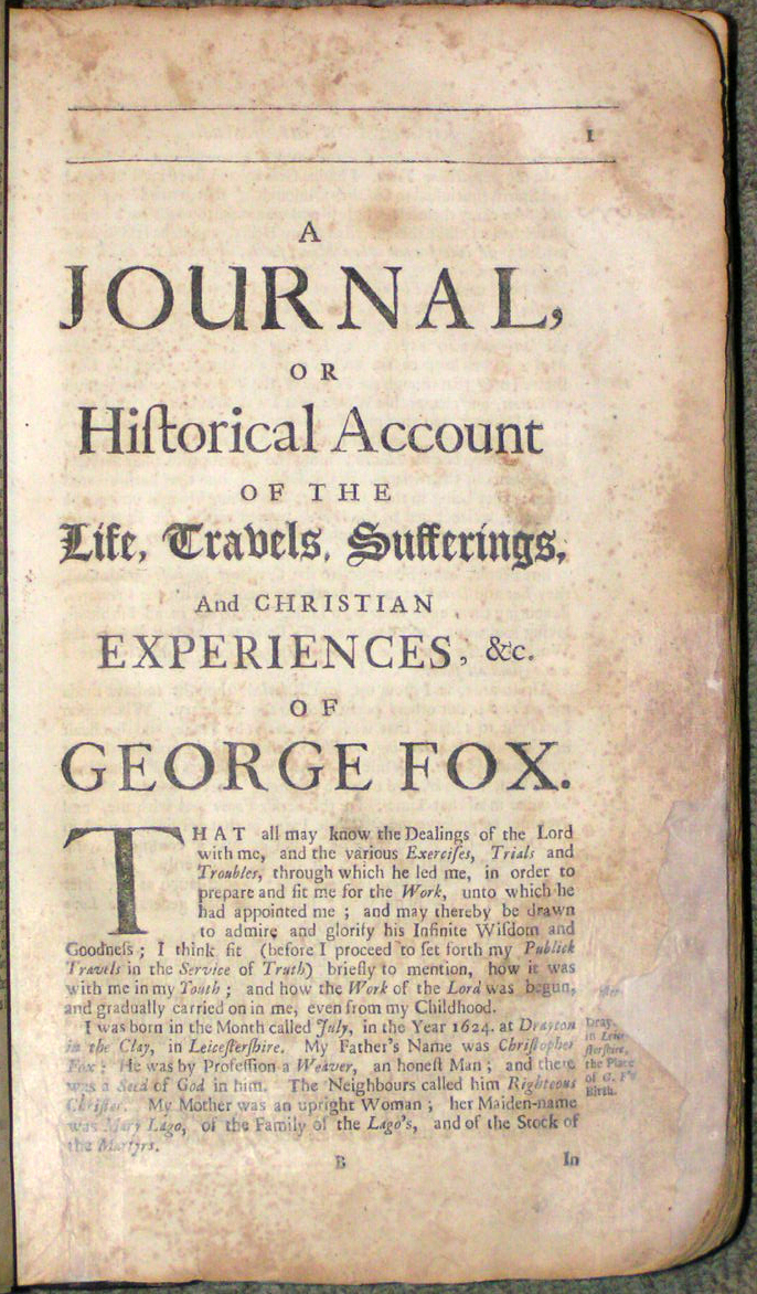 Image for A Journal or Historical Account of the Life, Travels, Sufferings, Christian Experiences and Labour of Love in the Work of the Ministry, of that Ancient, Eminent and Faithful Servant of Jesus Christ, George Fox; Who departed this Life in great Peace with the Lords, the 13th of the 11th Month, 1690.