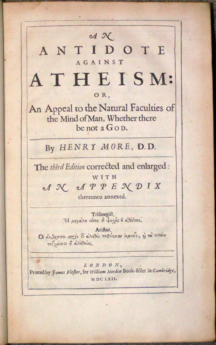 "Image for ""A Collection Of Several Philosophical Writings of Dr. Henry More Fellow of Christ's Colledge in Cambridge. As Namely, His Antidote against Atheism.  Appendix to the said Antidote.  Enthusiasmus Triumphatus.  Letters to Des-Cartes, &c.  Immortality of the Soul.  Conjectura Cabbalistica.  [The words """"Antidote... Cabbalistica.' are gathered by a left brace on the title page.]  The second Edition more correct and much enlarged.  [8 lines: two quotes in Greek from Aristotles Ethics]  """