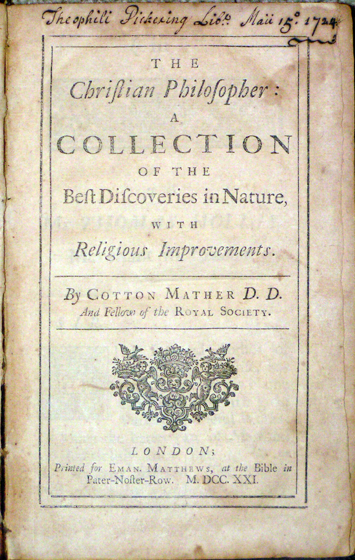 Image for The Christian Philosopher: A Collection of the Best Discoveries in Nature, with Religious Improvements. By Cotton Mather D.D. And Fellow of the Royal Society. [printer's device]
