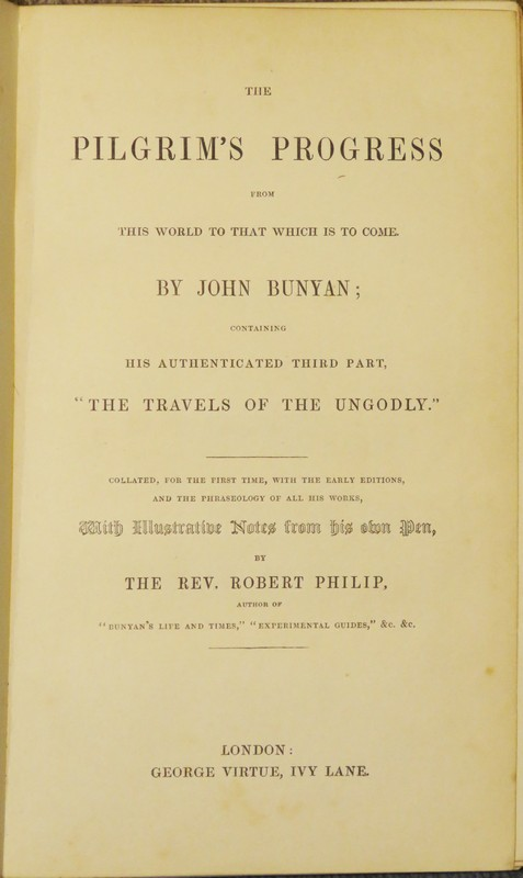 "Image for ""The Pilgrim's Progress from this World to that which is to Come. By John Bunyan; Containing His Authenticated Third Part, """"The Travels of the Ungodly.""""  Collated, for the First Time, with the Early Editions, and the Phraseology of All His Works, With Illustrative Notes from his own Pen, by the Rev. Robert Philip, Author of """"Bunyan's Life and Times,"""" Experimental Guides,"""" &c. &c."""