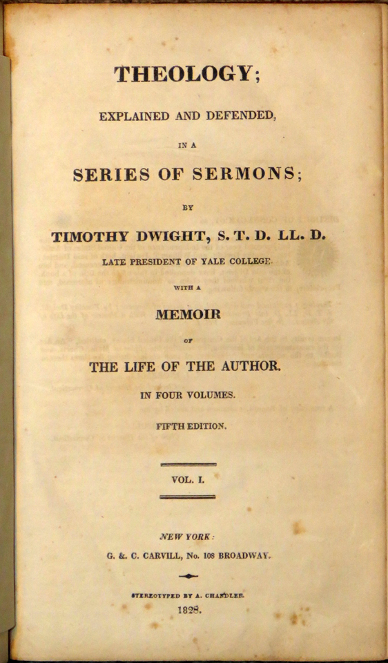 Image for Theology Explained and Defended, in a Series of Sermons; by Timothy Dwight, S.T.D. L.L.D. Late President of Yale College.  With a Memoir of the Life of the Author.  In Four Volumes.  Fifth Edition.